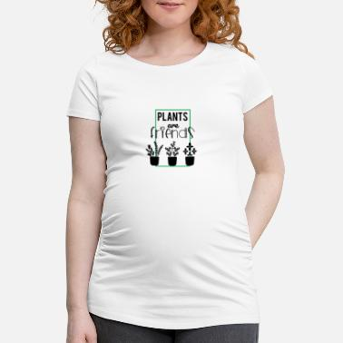 Plant Grounds Plants are friends - plants are friends - Maternity T-Shirt