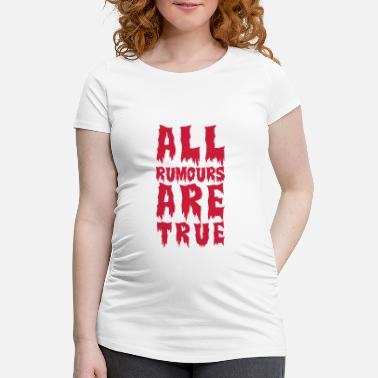 Forever all rumours are true - Maternity T-Shirt
