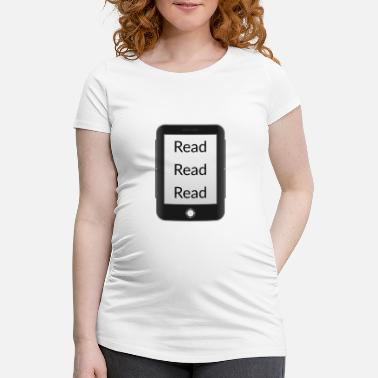 Read Read read read! Ebook reader - Maternity T-Shirt
