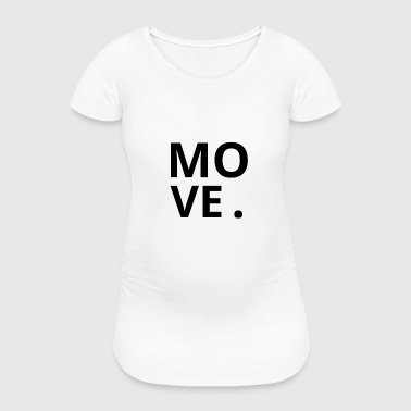 MOVE. - Women's Pregnancy T-Shirt