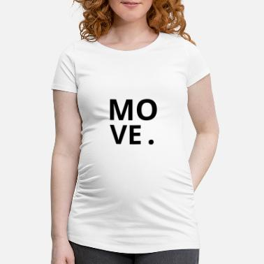 Moves MOVE. - Gravid-T-shirt dam