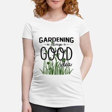 Water Gardening is always a good idea - Maternity T-Shirt