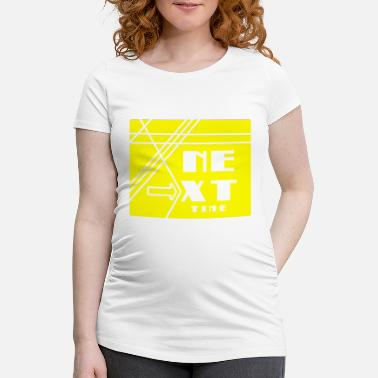 next time - Maternity T-Shirt