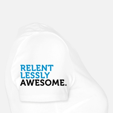 Brilliant Relentlessly and awesome! - Maternity T-Shirt