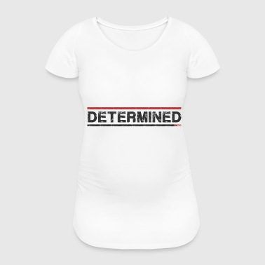 Determined - Women's Pregnancy T-Shirt