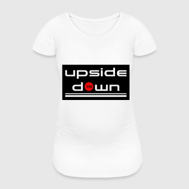 upside Down - Women's Pregnancy T-Shirt