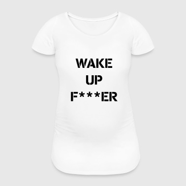 WAKE_UP - Women's Pregnancy T-Shirt