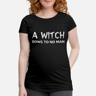 7d3de5a6 Witchcraft A witch bows to no man - Maternity T-Shirt