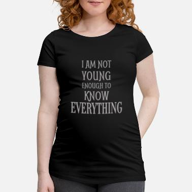 Jm Barrie Quotes I Am Not Young Enough To Know Everything - Maternity T-Shirt