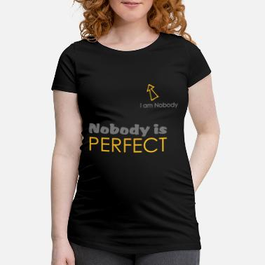 Year Nobody is perfect (I'm Nobody) - Schwangerschafts-T-Shirt