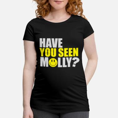 Rave Have you seen Molly - Maternity T-Shirt