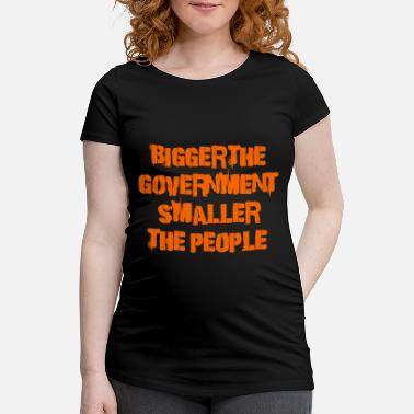 Government Bigger the government - Maternity T-Shirt