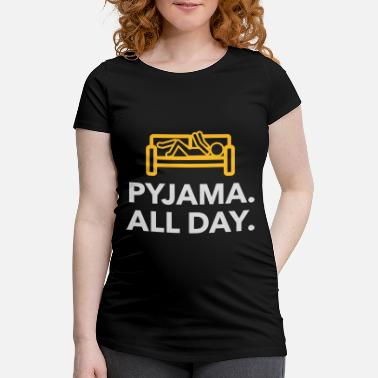 Bed Underwear Throughout The Day In Your Pajamas! - Maternity T-Shirt