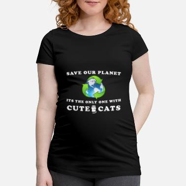 Planet Save our planet - its only one with cute cats - Maternity T-Shirt