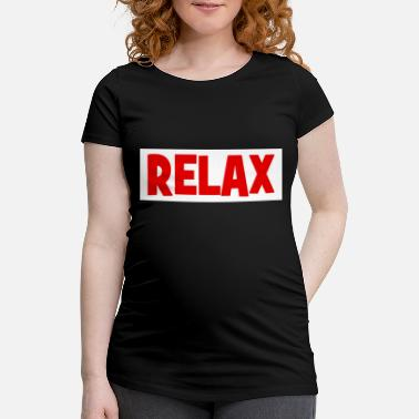 Relaxe RELAX - relax - relax - chill - chill - Maternity T-Shirt