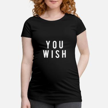 Wish You wish - Maternity T-Shirt