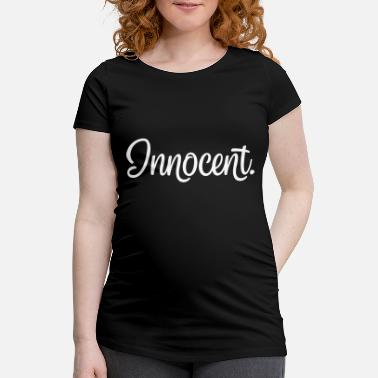 Innocence Innocent. Innocent saying - Maternity T-Shirt