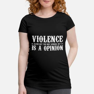 Violence Violence is an option ... (maybe not the best ....) - Maternity T-Shirt