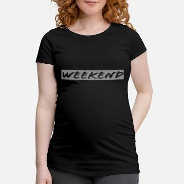 Weekend Weekend weekend high hands weekend - Maternity T-Shirt