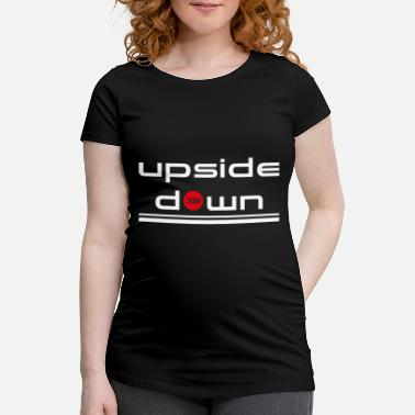 Down Upside upside Down - Women's Pregnancy T-Shirt