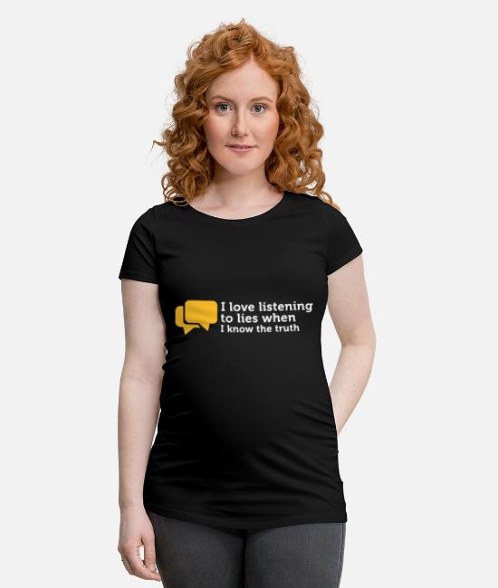 Trust T-Shirts - Lies Are Great If You Know The Truth. - Maternity T-Shirt black