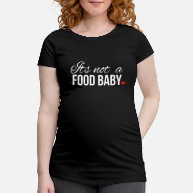 Maternity Clothing Its not a Food BABY funny maternity clothes - Maternity T-Shirt