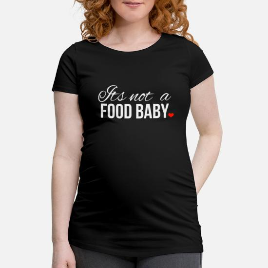 cf86c540 Its not a Food BABY funny maternity clothes Maternity T-Shirt ...