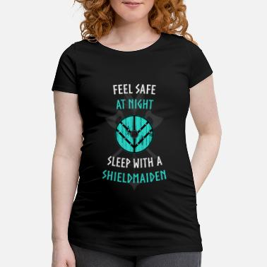 FEEL SAFE AT NIGHT - SLEEP WITH A SHIELDMAIDEN - Maternity T-Shirt