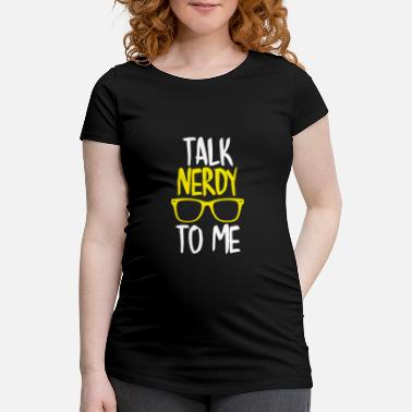 Talk Nerdy To Me Talk nerdy to me - Women's Pregnancy T-Shirt