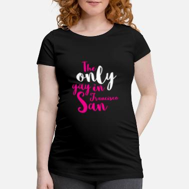 Stag The Only Gay in San Francisco - Maternity T-Shirt