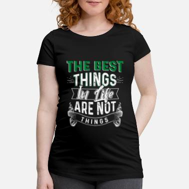 Best Things In Life The Best Things In Life Are Not Things - Women's Pregnancy T-Shirt