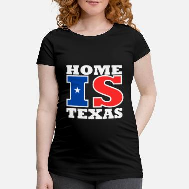 Texas Texas - Home är Texas - Gravid T-shirt