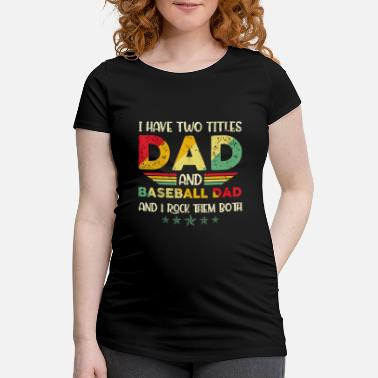Two Mens I Have Two Titles Dad And Baseball Dad I Rock - Maternity T-Shirt