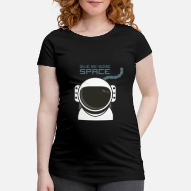 Give me some space. - Maternity T-Shirt