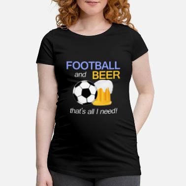 Football Football & Beer, Football, Gift - Maternity T-Shirt
