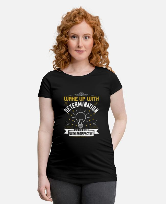 Quote T-Shirts - wake up with determination go to bed with satisfac - Maternity T-Shirt black