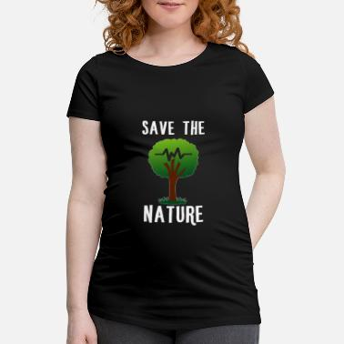 Nature Idea Nature - Save the nature. - Maternity T-Shirt