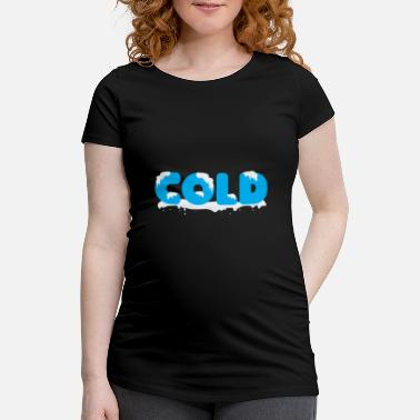 Cold Quotes Cold - Women's Pregnancy T-Shirt