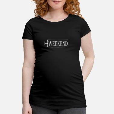 Weekend Weekend, weekend - Maternity T-Shirt