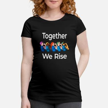 Together Together We Rise Quote Women Feminist graphic - Maternity T-Shirt