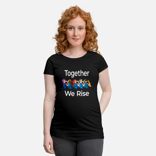 Empowerment T-Shirts - Together We Rise Quote Women Feminist graphic - Maternity T-Shirt black