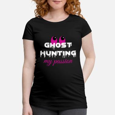 Ghost ghost hunting my passion ghost hunter gift - Maternity T-Shirt