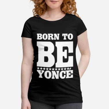 Born In Born to - Maternity T-Shirt