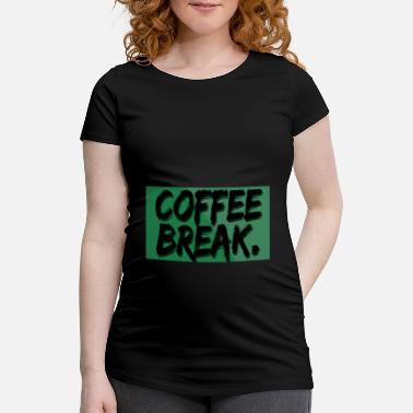 Breaking Coffee break - coffee break - Maternity T-Shirt