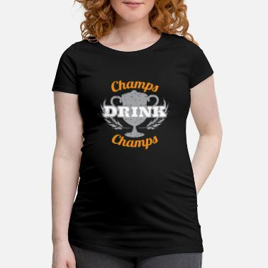Champ Champs Drink Champs - Maternity T-Shirt