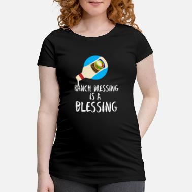 Dressing Ranch Dressing Is A Blessing - Zwangerschaps T-shirt