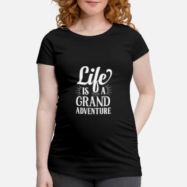Quote Life is a grand adventure white - Maternity T-Shirt