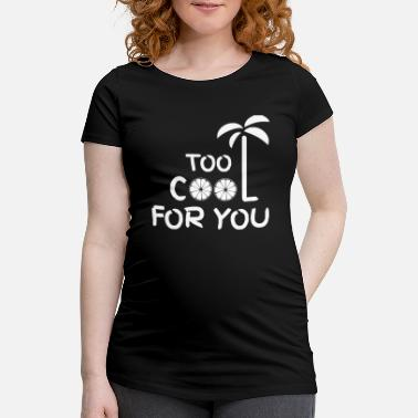 Too Cool For You too cool for you - Women's Pregnancy T-Shirt