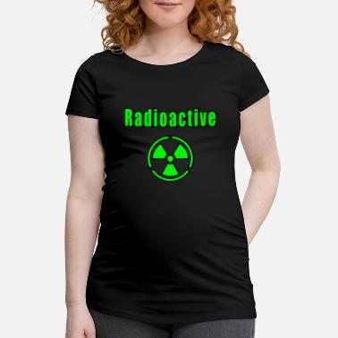 Radioactivity radioactive - Maternity T-Shirt