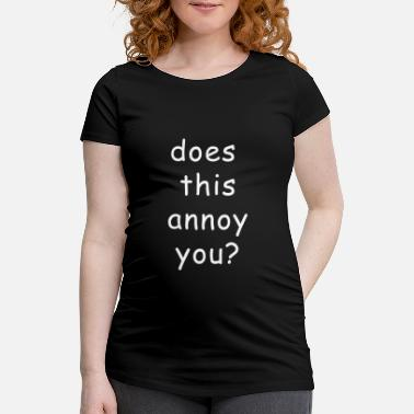 Annoyed Annoy - Maternity T-Shirt